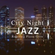 Relaxing Piano Crew City Night Jazz