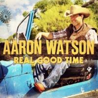 Aaron Watson Real Good Time