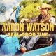 Aaron Watson Real Good Time