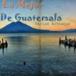 Varios Artistas Lo Mejor de Guatemala