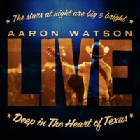 Aaron Watson Live: Deep In The Heart of Texas