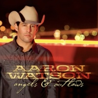Aaron Watson Angels & Outlaws
