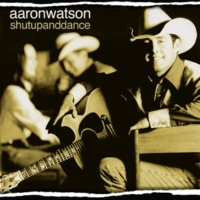 Aaron Watson Shut Up And Dance