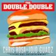 Chris Rosa/JoJo Guadz The Double Double