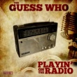 The Guess Who Playin' on the Radio