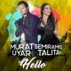 Murat Uyar/Semiramis Talita Hello