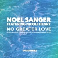 Noel Sanger/Nicole Henry No Greater Love (Noel Sanger vs Vibonacci & Starward Remix 2018)