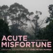 Evelyn Ida Morris Acute Misfortune [Original Movie Soundtrack]