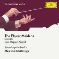 Mitglieder Der Staatskapelle Berlin/Max von Schillings Wagner: Parsifal, WWV 111 / Act 2 - The Flower Maidens [Excerpt]