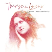 Natasha St-Pier Aimer c'est tout donner - Thérèse de Lisieux