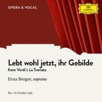 エルナ・ベルガー/シュターツカペレ・ベルリン/Wolfgang Martin Verdi: La traviata / Act 3 - Lebt wohl jetzt, ihr Gebilde