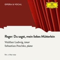 Walther Ludwig/Sebastian Peschko Reger: Du sagst, mein liebes Mütterlein