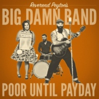 The Reverend Peyton's Big Damn Band Poor Until Payday