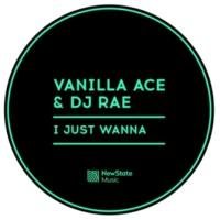 Vanilla Ace&DJ Rae I Just Wanna