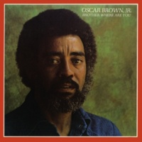 Oscar Brown Jr. Brother Where Are You? (Remastered)
