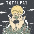 TOTALFAT Seeds of Awakening