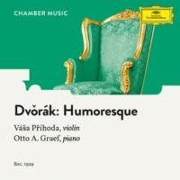Vasa Prihoda/Otto Graef Dvorák: 8 Humoresques, Op. 101 - Humoresque in G-Flat Major, Op. 101 No. 7