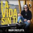 Brian Lanzelotta La Vida Sin Ti