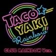 たこやきレインボー TACOYAKI Rainbow CLUB RAINBOW Ver.