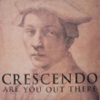 Crescendo Are You Out There