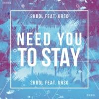 2KOOL/URSO Need You To Stay (feat.URSO)