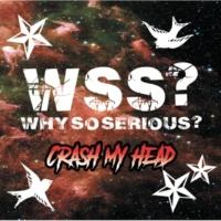 WHY SO SERIOUS? CRASH MY HEAD