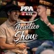 Pedro Paulo & Alex Acústico Show PPA [Acústico / Ao Vivo]