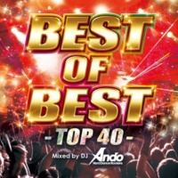 DJ Ando BEST OF BEST -TOP 40- Mixed by DJ Ando