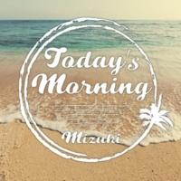 MIZUKI TODAY'S MORNING