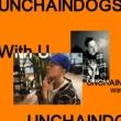 UNCHAINDOGS With U