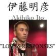 伊藤明彦 LOVE'S RESPONSES