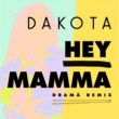 Dakota Hey Mamma [DRAMÄ Remix]