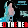 Ed The Red Dance for Your Freedom
