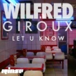 Wilfred Giroux Let U Know (feat. Zilo)