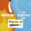 Friend Within, Kideko Burnin' Up