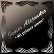 Javier Alejandro Mi Primer Amor