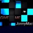 JonnyMac Give Me