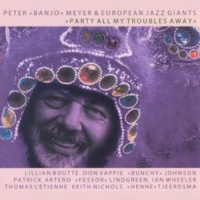 "Peter ""Banjo"" Meyer&European Jazz Giants Party All My Troubles Away"