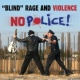 Blind Rage and Violence No Police
