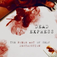 Dead Express The Noble Art of Self Destruction