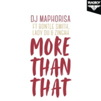 DJ Maphorisa/Bontle Smith/Lady Du/Zingah More Than That (feat.Bontle Smith/Lady Du/Zingah)
