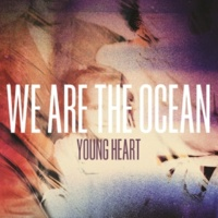 We Are The Ocean Young Heart