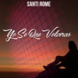 Santi Rome/CienagaMusic Latin Yo Se Que Volveras