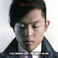 Dru Chen You Bring Out the Best in Me