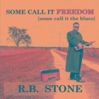 RB Stone Some Call It Freedom (Some Call It the Blues)