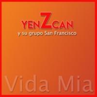 Yenzcan y su Grupo San Francisco Vida Mia