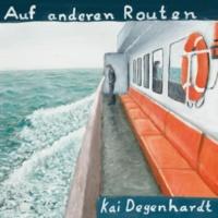 Kai Degenhardt Auf anderen Routen