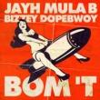 Jayh/Mula B/Bizzey/Dopebwoy Bom 't (feat.Mula B/Bizzey/Dopebwoy)