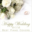 Relaxing Piano Crew Happy Wedding BGM -Best Piano Covers-