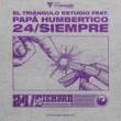 El Triangulo Estudio Papá Humbertico / 24 Siempre Cuba